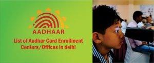Aadhaar Card Enrolment Center in Delhi