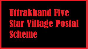 Uttarakhand Five Star Village Postal Scheme